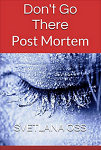 Don't Go There: Post Mortem by Svetlana Oss